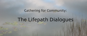 Lifepath Dialogue Gathering